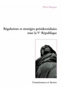 RÉGULATIONS ET STRATÉGIES PRÉSIDENTIALISÉES SOUS LA VÈME RÉPUBLIQUE
