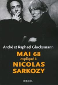 Livre MAI 68 EXPLIQUÉ À NICOLAS SARKOZY - Par ANDRÉ ET RAPHAËL GLUCKSMANN