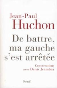 Livre DE BATTRE, MA GAUCHE S'EST ARRÊTÉE - Par JEAN-PAUL HUCHON