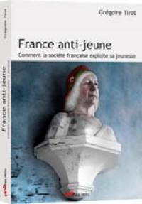 Livre FRANCE ANTI-JEUNE - Par GRÉGOIRE TIROT