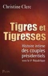TIGRES ET TIGRESSES HISTOIRE INTIME DES COUPLES PRÉSIDENTIELS