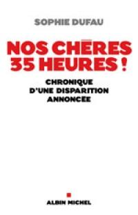 NOS CHÈRES 35 HEURES! CHRONIQUE D'UNE DISPARITION ANNONCÉE