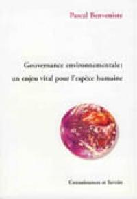 GOUVERNANCE ENVIRONNEMENTALE: UN ENJEU VITAL POUR L'ESPÈCE HUMAINE