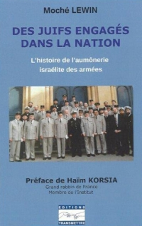 DES JUIFS ENGAGÉS DANS LA NATION, L'HISTOIRE DE L'AUMÔNERIE ISRAÉLITE DES ARMÉES