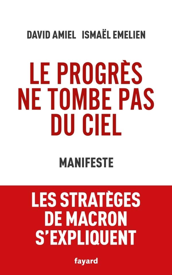 livre Le progrès ne tombe pas du ciel Manifeste, Les sratèges de Macron s'expliquent